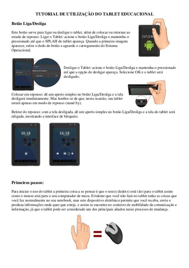 TUTORIAL DE UTILIZAÇÃO DO TABLET EDUCACIONAL Botão Liga/Desliga Este botão serve para ligar ou desligar o tablet, além de ...