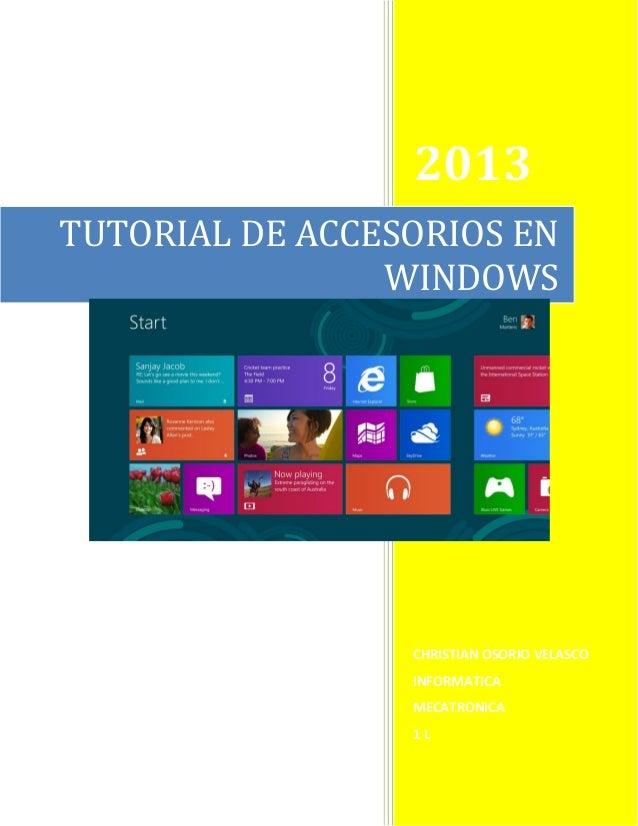 2013 TUTORIAL DE ACCESORIOS EN WINDOWS  CHRISTIAN OSORIO VELASCO INFORMATICA MECATRONICA  1L