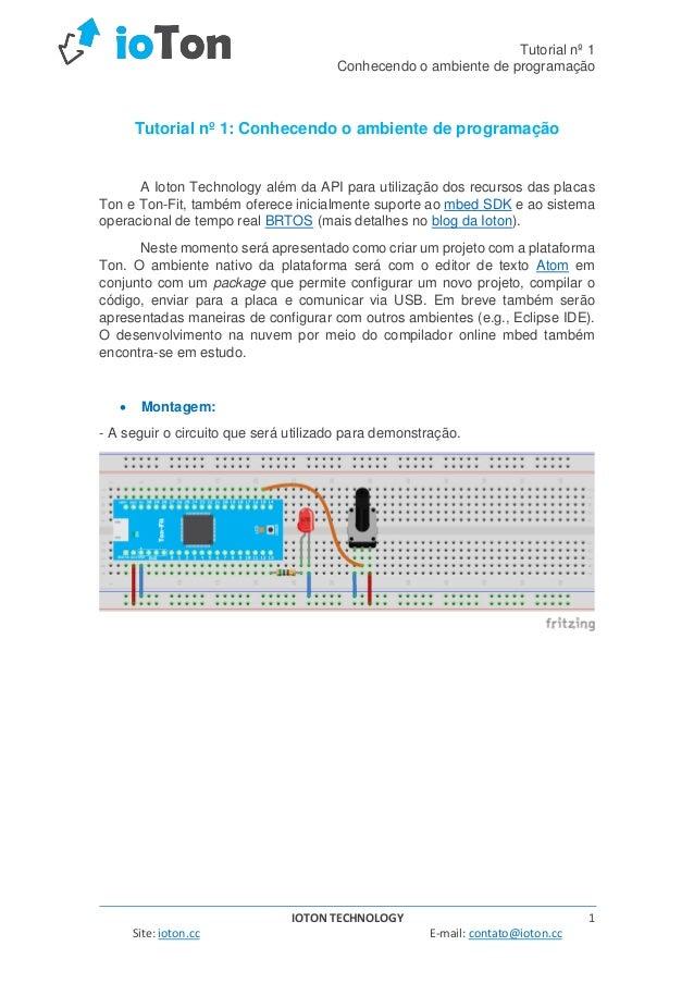 Tutorial nº 1 Conhecendo o ambiente de programação IOTON TECHNOLOGY 1 Site: ioton.cc E-mail: contato@ioton.cc Tutorial nº ...