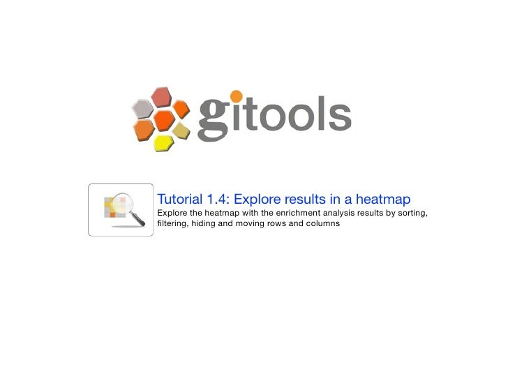 Tutorial 1.4: Explore results in a heatmap Explore the heatmap with the enrichment analysis results by sorting, filtering, ...