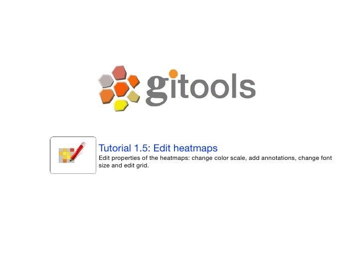Tutorial 1.5: Edit heatmaps Edit properties of the heatmaps: change color scale, add annotations, change font size and edi...