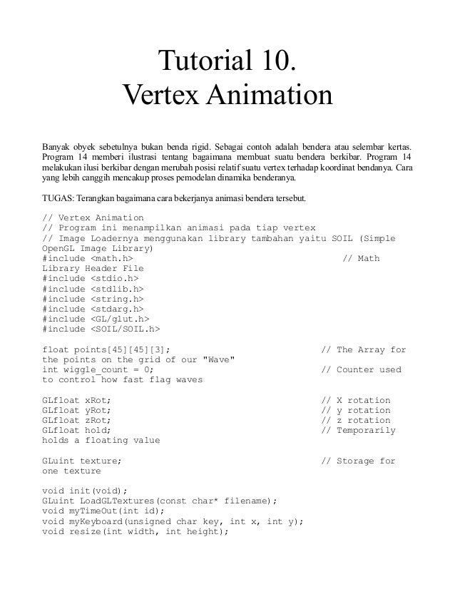 Tutorial 10. Vertex Animation Banyak obyek sebetulnya bukan benda rigid. Sebagai contoh adalah bendera atau selembar kerta...