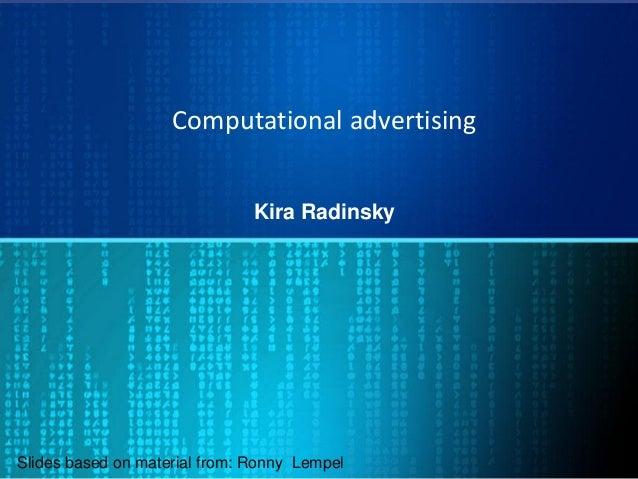 Computational advertising Kira Radinsky Slides based on material from: Ronny Lempel