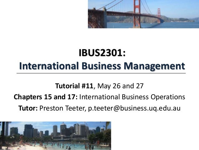 IBUS2301: International Business Management Tutorial #11, May 26 and 27 Chapters 15 and 17: International Business Operati...