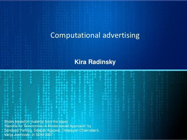 "Computational advertising Kira Radinsky Slides based on material from the paper ""Bandits for Taxonomies: A Model-based App..."