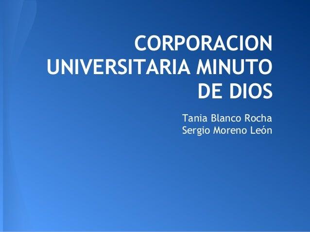 CORPORACION UNIVERSITARIA MINUTO DE DIOS Tania Blanco Rocha Sergio Moreno León