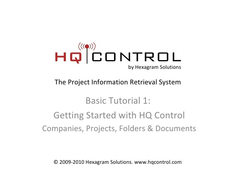 Basic Tutorial 1:  Getting Started with HQ Control Companies, Projects, Folders & Documents by Hexagram Solutions The Proj...