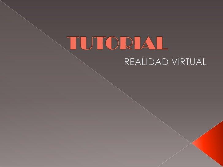 TUTORIAL<br />REALIDAD VIRTUAL<br />
