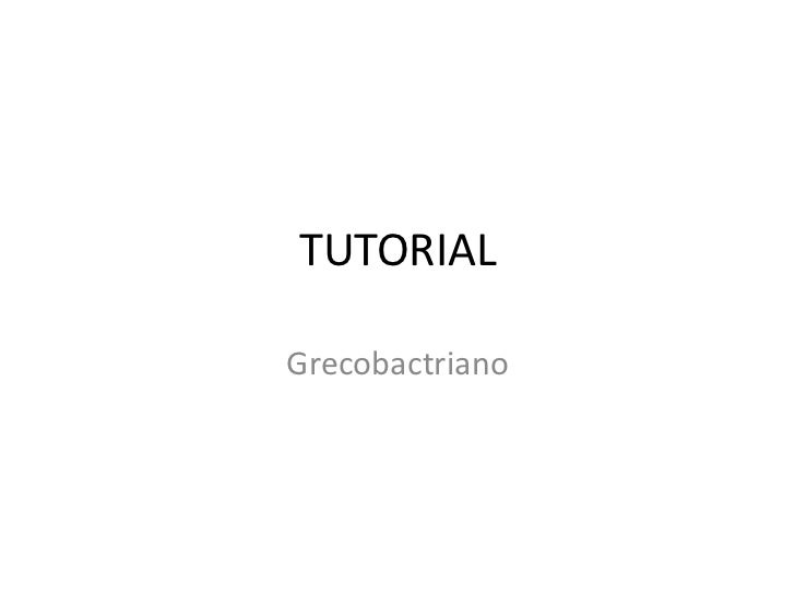 TUTORIAL<br />Grecobactriano<br />