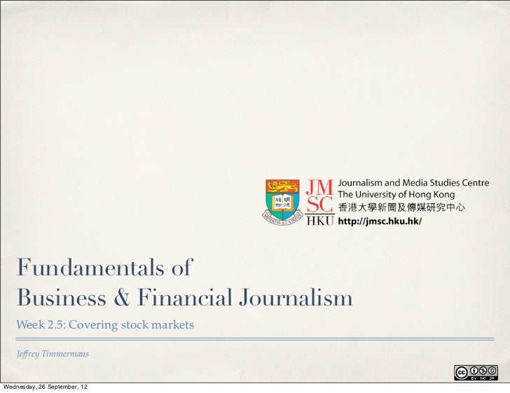 Fundamentals of    Business & Financial Journalism    Week 2.5: Covering stock markets    Jeffrey TimmermansWednesday, 26 ...