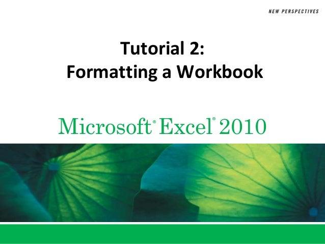 Tutorial 2:Formatting a WorkbookMicrosoft Excel 2010         ®     ®