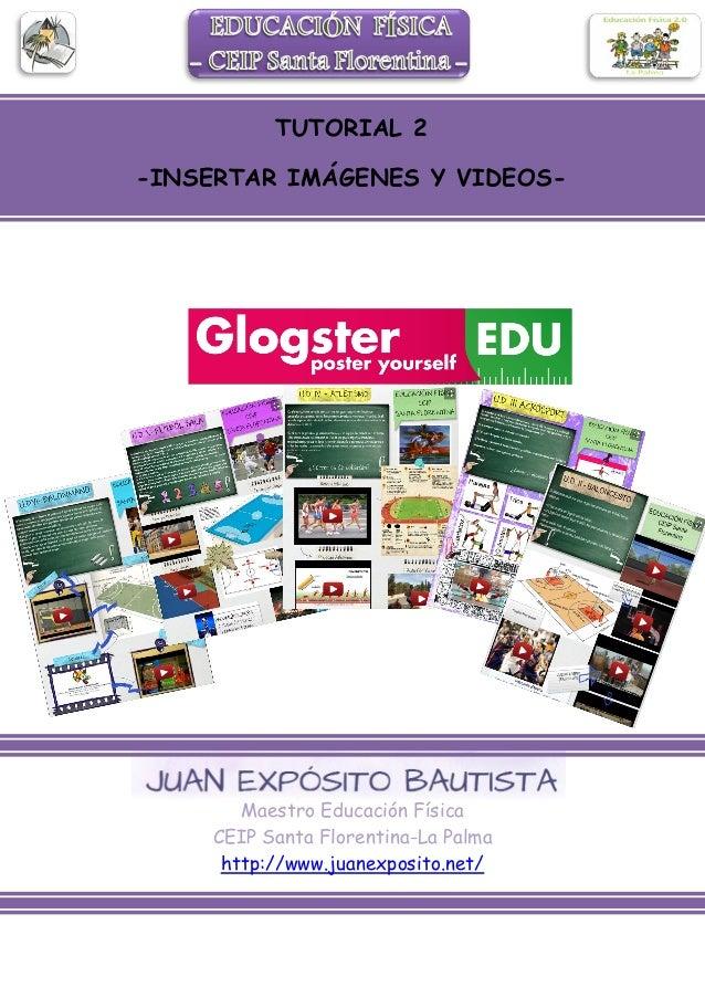 Maestro Educación Física CEIP Santa Florentina-La Palma http://www.juanexposito.net/ TUTORIAL 2 -INSERTAR IMÁGENES Y VIDEO...