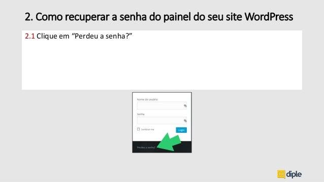 """2.1 Clique em """"Perdeu a senha?"""" 2. Como recuperar a senha do painel do seu site WordPress"""