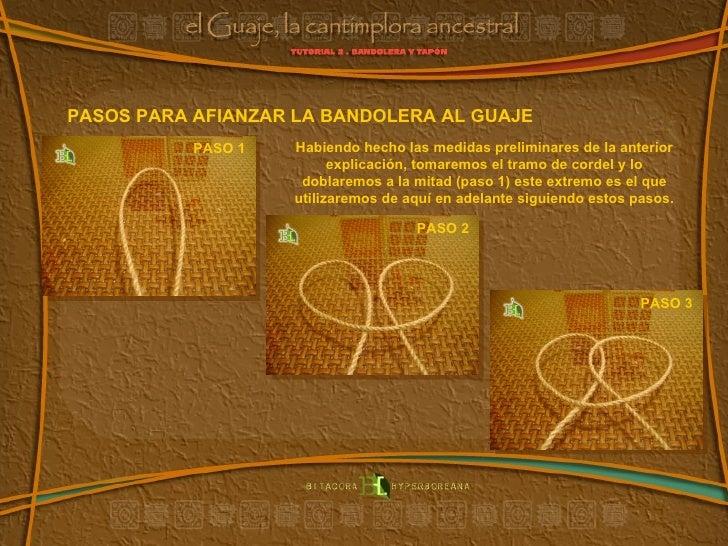 PASO 1  PASOS PARA AFIANZAR LA BANDOLERA AL GUAJE PASO 2  PASO 3  Habiendo hecho las medidas preliminares de la anterior e...