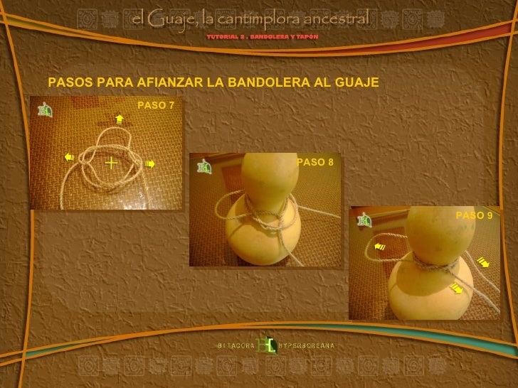 PASO 7  PASO 8  PASO 9  PASOS PARA AFIANZAR LA BANDOLERA AL GUAJE