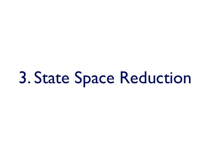 3. State Space Reduction