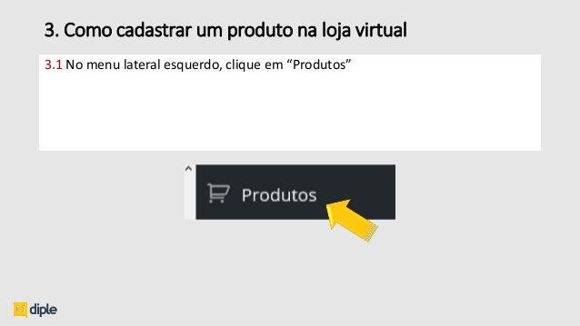 """3.1 No menu lateral esquerdo, clique em """"Produtos"""" 3. Como cadastrar um produto na loja virtual"""