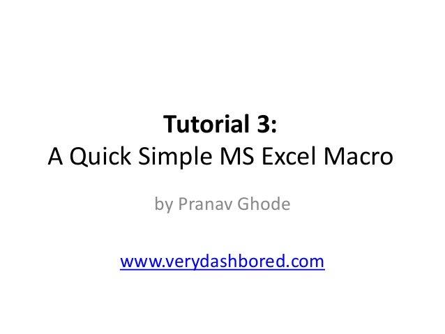 Tutorial 3: A Quick Simple MS Excel Macro by Pranav Ghode www.verydashbored.com