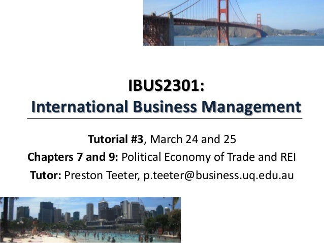 IBUS2301: International Business Management Tutorial #3, March 24 and 25 Chapters 7 and 9: Political Economy of Trade and ...