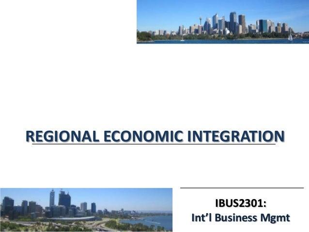 IBUS2301: Int'l Business Mgmt REGIONAL ECONOMIC INTEGRATION