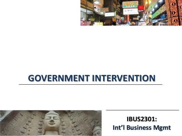 IBUS2301: Int'l Business Mgmt GOVERNMENT INTERVENTION