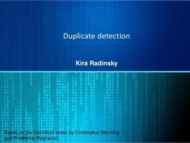 Duplicate detection Kira Radinsky Based on the Standford slides by Christopher Manning and Prabhakar Raghavan