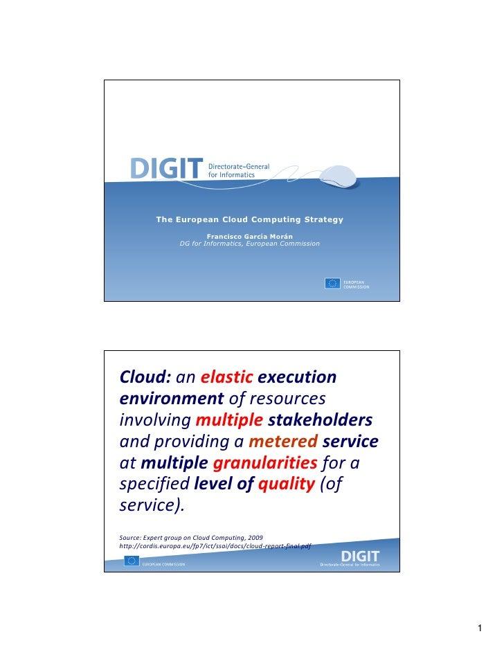 The European Cloud Computing Strategy                            Francisco García Morán                    DG for Informat...