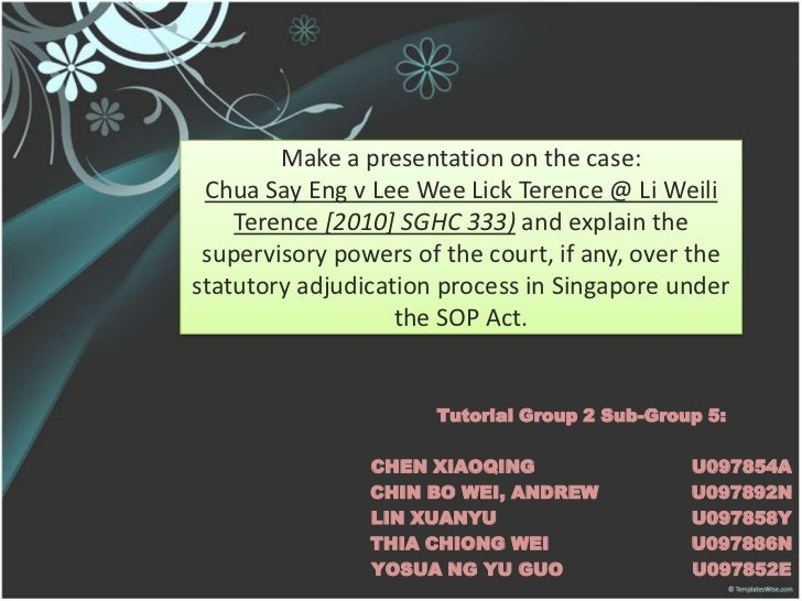 Make a presentation on the case: Chua Say Eng v Lee Wee Lick Terence @ Li Weili Terence [2010] SGHC 333) and explain the s...