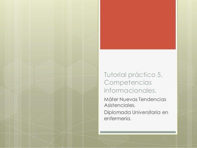 Tutorial práctico 5. Competencias informacionales. Máter Nuevas Tendencias Asistenciales. Diplomada Universitaria en enfer...