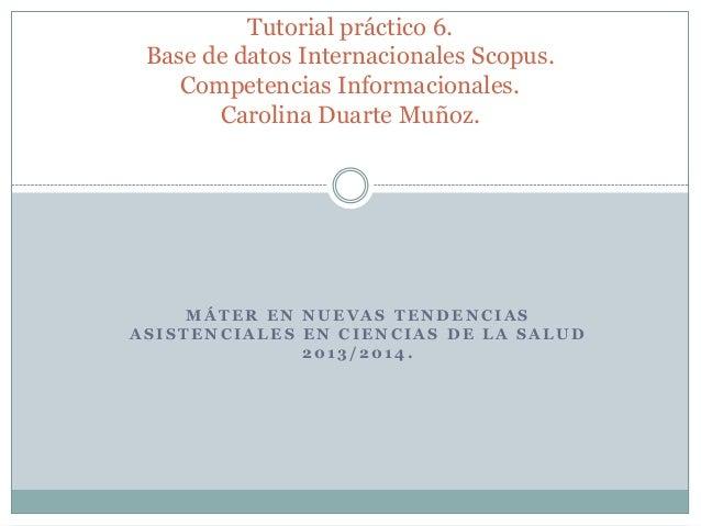 Tutorial práctico 6. Base de datos Internacionales Scopus. Competencias Informacionales. Carolina Duarte Muñoz.  MÁTER EN ...