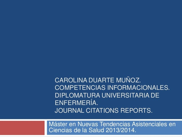CAROLINA DUARTE MUÑOZ. COMPETENCIAS INFORMACIONALES. DIPLOMATURA UNIVERSITARIA DE ENFERMERÍA. JOURNAL CITATIONS REPORTS. M...