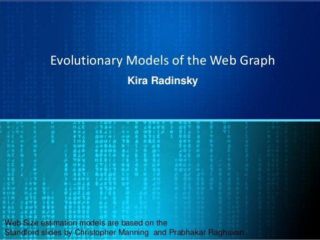 Evolutionary Models of the Web Graph Kira Radinsky Web Size estimation models are based on the Standford slides by Christo...