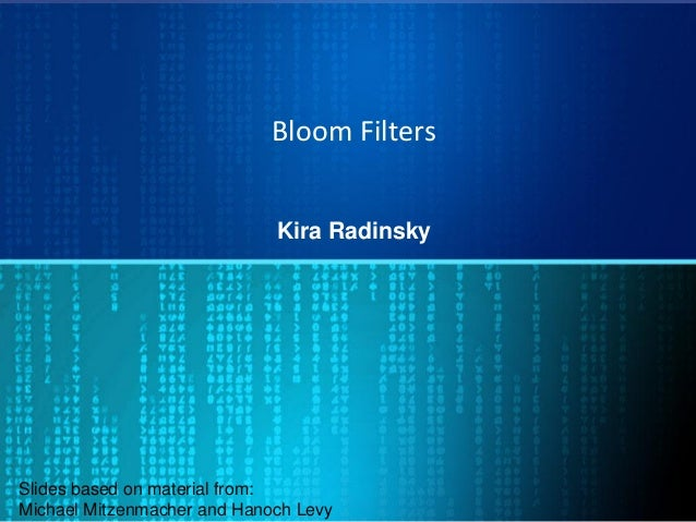 Bloom Filters Kira Radinsky Slides based on material from: Michael Mitzenmacher and Hanoch Levy