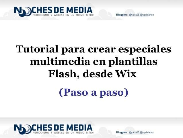 Tutorial para crear especialesmultimedia en plantillasFlash, desde Wix(Paso a paso)