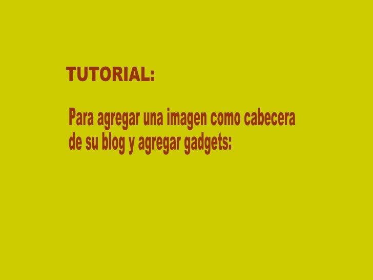 TUTORIAL: Para agregar una imagen como cabecera  de su blog y agregar gadgets: