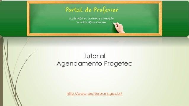 Tutorial Agendamento Progetec http://www.professor.ms.gov.br/