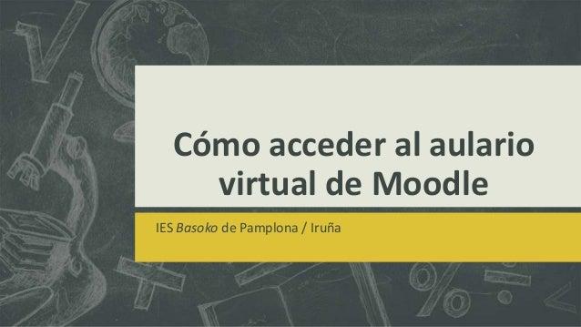 Cómo acceder al aulario virtual de Moodle IES Basoko de Pamplona / Iruña