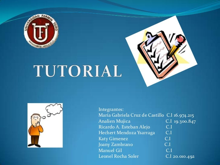 TUTORIAL<br />Integrantes:<br />María Gabriela Cruz de Castillo  C.I 16.974.215<br />Analien Mujica                       ...