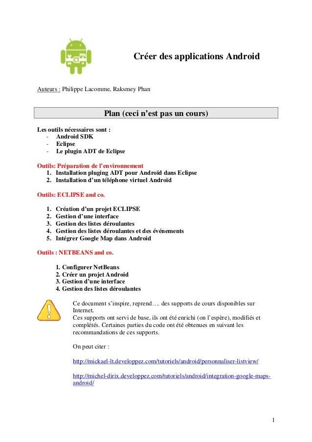 1  Créer des applications Android  Auteurs : Philippe Lacomme, Raksmey Phan  Plan (ceci n'est pas un cours)  Les outils né...