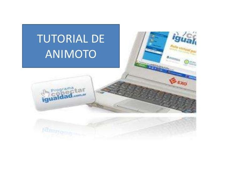TUTORIAL DE<br />ANIMOTO<br />