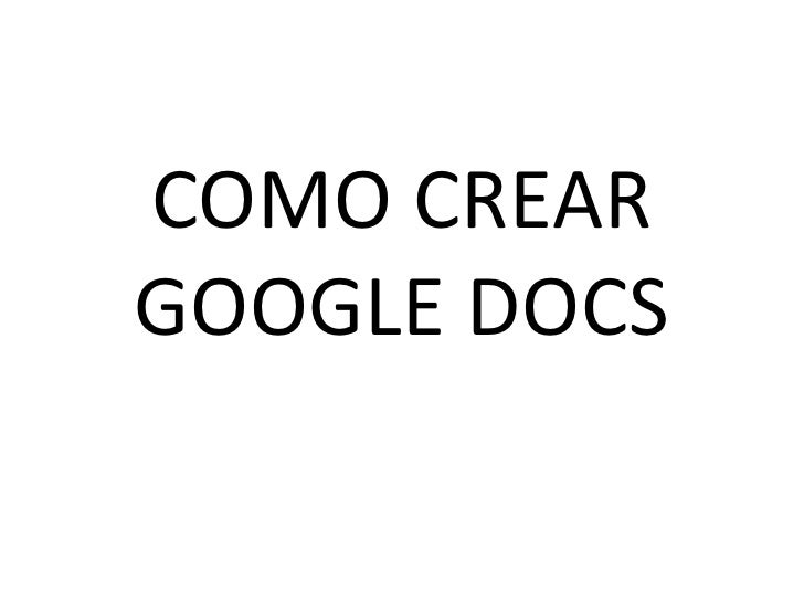 COMO CREARGOOGLE DOCS