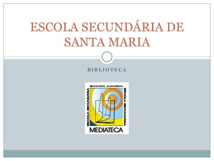 ESCOLA SECUNDÁRIA DE SANTA MARIA<br />BIBLIOTECA<br />