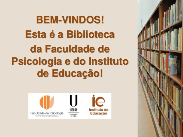 Divisão de Documentação/2012  BEM-VINDOS!  Esta é a Biblioteca  da Faculdade de Psicologia e do Instituto de Educação!