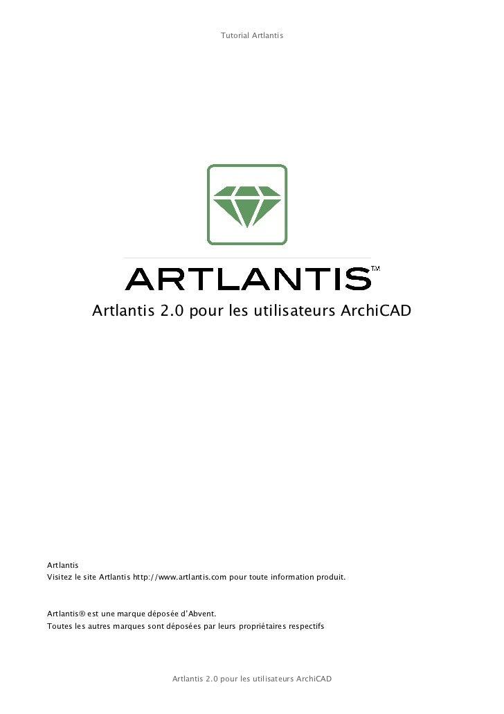 Tutorial Artlantis            Artlantis 2.0 pour les utilisateurs ArchiCADArtlantisVisitez le site Artlantis http://www.ar...