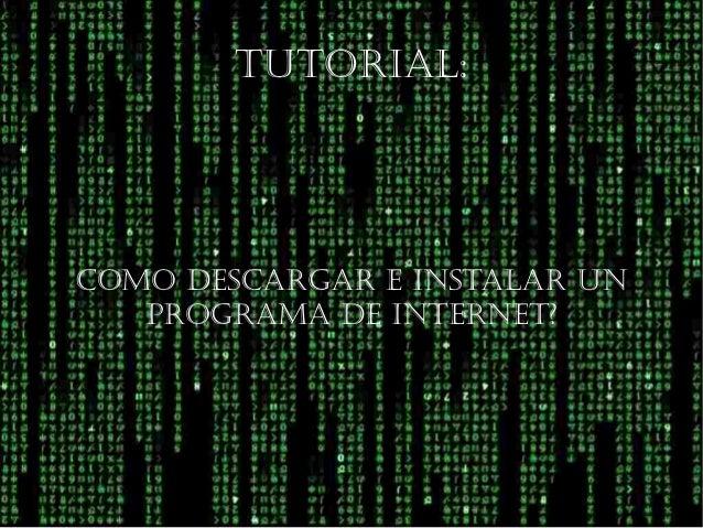 Como desCargar e instalar un programa de internet? tutorial: