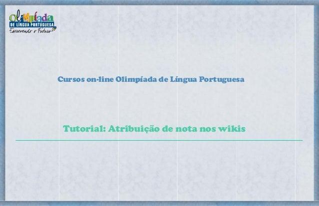 Cursos on-line Olimpíada de Língua Portuguesa Tutorial: Atribuição de nota nos wikis