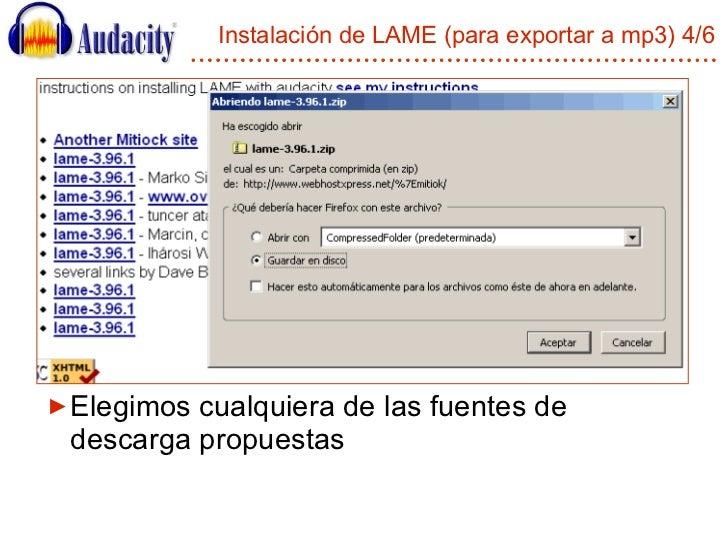 Instalación de LAME (para exportar a mp3) 4/6 <ul><li>Elegimos cualquiera de las fuentes de descarga propuestas </li></ul>