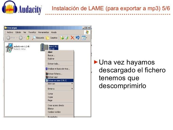 Instalación de LAME (para exportar a mp3) 5/6 <ul><li>Una vez hayamos descargado el fichero tenemos que descomprimirlo </l...