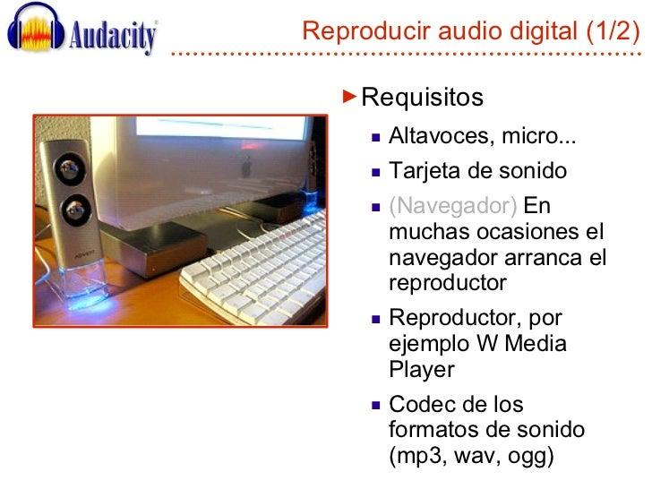 Reproducir audio digital (1/2) <ul><li>Requisitos </li></ul><ul><ul><li>Altavoces, micro... </li></ul></ul><ul><ul><li>Tar...