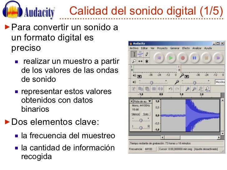 Calidad del sonido digital (1/5) <ul><li>Para convertir un sonido a un formato digital es preciso </li></ul><ul><ul><li>re...